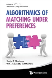Algorithmics of Matching Under Preferences ebook by David F Manlove