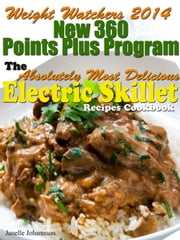 Weight Watchers 2014 New 360 Points Plus Program The Absolutely Most Delicious Electric Skillet Recipes Cookbook ebook by Janelle Johannson