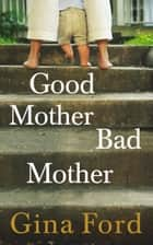 Good Mother, Bad Mother ebook by Gina Ford