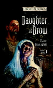 Daughter of the Drow - Starlight & Shadows, Book I ebook by Elaine Cunningham