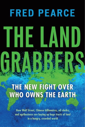 The Land Grabbers - The New Fight over Who Owns the Earth eBook by Fred Pearce