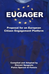 EUGAGER: European Citizen Engagement Platform: Proposal for an European Citizen Engagement Platform ebook by Giovani Spagnolo