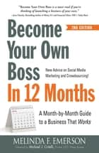 Become Your Own Boss in 12 Months - A Month-by-Month Guide to a Business that Works ebook by Melinda F Emerson, Michael J. Critelli