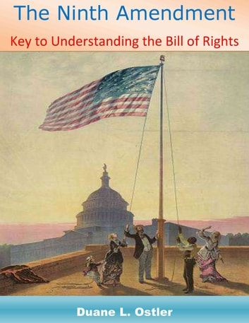 The Ninth Amendment: Key to Understanding the Bill of Rights ebook by Duane L. Ostler