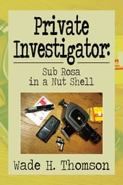 Private Investigator: Sub Rosa in a Nut Shell - Sub Rosa in a Nut Shell ebook by Wade H. Thomson