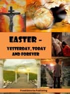 Easter - Yesterday, Today and Forever ebook by Freekidstories Publishing