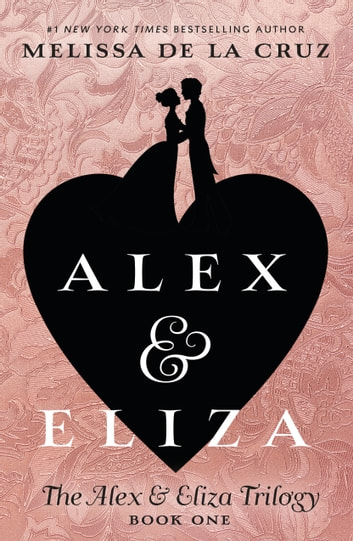 Alex & Eliza eBook by Melissa de la Cruz