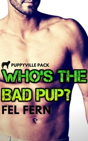Who's the Bad Pup? ebook by Fel Fern