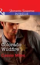 Colorado Wildfire (Mills & Boon Intrigue) ebook by Cassie Miles