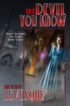 The Devil You Know ebook by Richard Levesque