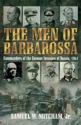 Men Of Barbarossa Commanders Of The German Invasion Of Russia, 1941 - Commanders of the German Invasion of Russia, 1941 ebook by Samuel W. Mitcham,Jr.