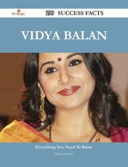 Vidya Balan 199 Success Facts - Everything you need to know about Vidya Balan ebook by Jeffrey Hayden