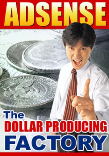 Adsense - The Dollar Producing Factory ebook by Sven Hyltén-Cavallius