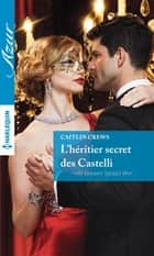 L'héritier secret des Castelli ebook by Caitlin Crews