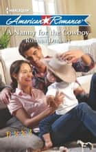 A Nanny for the Cowboy - A Single Dad Romance ebook by Roxann Delaney