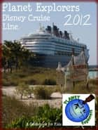 Planet Explorers Disney Cruise Line: A Travel Guidebook for Kids ebook by Planet Explorers