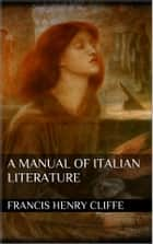 A Manual of Italian Literature ebook by Francis Henry Cliffe