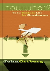 Now What? - God's Guide to Life for Graduates ebook by John Ortberg
