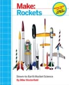 Make: Rockets - Down-to-Earth Rocket Science ebook by Mike Westerfield