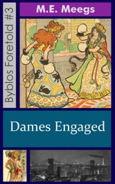 Dames Engaged - Byblos Foretold, #3 ebook by M.E. Meegs