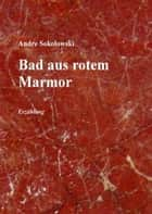 Bad aus rotem Marmor - Erzählung ebook by Andre Sokolowski