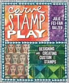 Carve, Stamp, Play ebook by Julie Fei-Fan Balzer