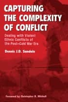 Capturing the Complexity of Conflict ebook by Dennis J. D. Sandole