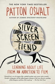 Silver Screen Fiend - Learning About Life from an Addiction to Film ebook by Patton Oswalt