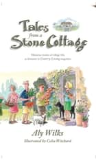 Tales From A Stone Cottage ebook by ALY WILKS