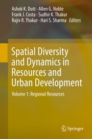 Spatial Diversity and Dynamics in Resources and Urban Development - Volume 1: Regional Resources ebook by Ashok K. Dutt,Allen G. Noble,Frank J. Costa,Sudhir K. Thakur,Rajiv R. Thakur,Hari S. Sharma