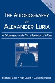 The Autobiography of Alexander Luria - A Dialogue with The Making of Mind ebook by Michael Cole,Karl Levitin,Alexander R. Luria