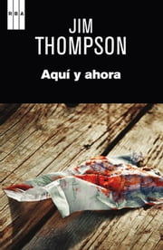Aqui y ahora. ebook by Jim Thompson
