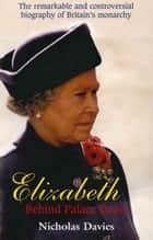 Elizabeth II - Behind Palace Doors ebook by Nicholas Davies