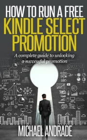 How to Run a Free Kindle Select Promotion ebook by Michael Andrade