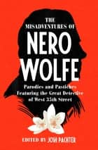 The Misadventures of Nero Wolfe - Parodies and Pastiches Featuring the Great Detective of West 35th Street ebook by