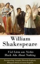 Viel Lärm um Nichts / Much Ado About Nothing - Zweisprachige Ausgabe (Deutsch-Englisch) / Bilingual edition (German-English) ebook by William Shakespeare, Wolf Graf von Baudissin