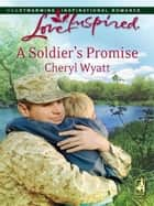 A Soldier's Promise (Mills & Boon Love Inspired) (Wings of Refuge, Book 1) eBook by Cheryl Wyatt