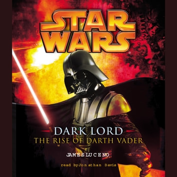 Star Wars: Dark Lord - The Rise of Darth Vader audiobook by James Luceno