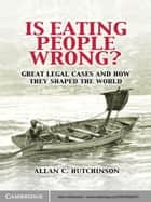 Is Eating People Wrong? - Great Legal Cases and How they Shaped the World ekitaplar by Allan C. Hutchinson