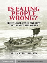 Is Eating People Wrong? - Great Legal Cases and How they Shaped the World ebook by Allan C. Hutchinson