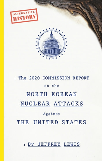 The 2020 Commission Report on the North Korean Nuclear Attacks Against The United States ebook by Dr Jeffrey Lewis