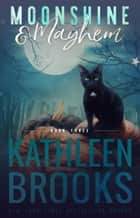 Moonshine & Mayhem - Moonshine Hollow #3 ebook by Kathleen Brooks