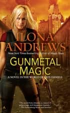 Gunmetal Magic ebook by Ilona Andrews