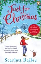 Just For Christmas - The most heart-warming festive romance of 2019 ebook by Scarlett Bailey
