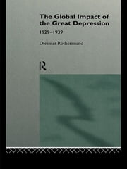 The Global Impact of the Great Depression 1929-1939 ebook by Dietmar Rothermund