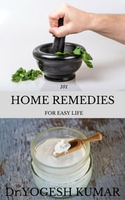 101 HOME REMEDIES FOR EASY LIFE ebook by Yogesh Kumar