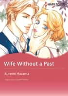 WIFE WITHOUT A PAST - Harlequin Comics ebook by Elizabeth Harbison, KUREMI HAZAMA