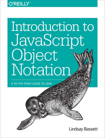 Introduction to JavaScript Object Notation - A To-the-Point Guide to JSON ebook by Lindsay Bassett