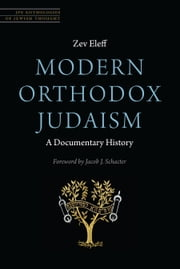 Modern Orthodox Judaism: A Documentary History ebook by Zev Eleff,Dr. Jacob J Schacter, Ph.D