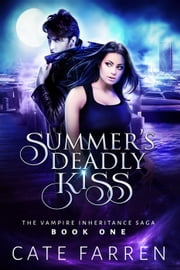 Summer's Deadly Kiss - The Vampire Inheritance Saga, #1 ebook by Cate Farren